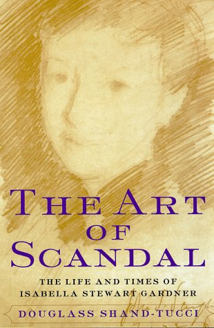 9780060929770: The Art of Scandal: The Life and Times of Isabella Stewart Gardner