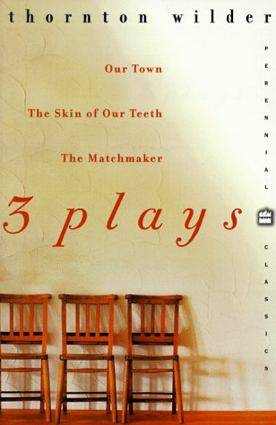 9780060929855: 3 Plays: Our Town, the Skin of Our Teeth, the Matchmaker (Perennial Classics)