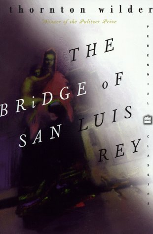 The Bridge of San Luis Rey (Perennial: Wilder, Thornton