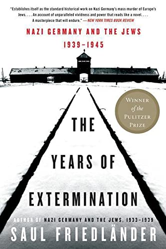 The Years of Extermination, Nazi Germany and the Jews, 1939-1945: Friedlander, Saul