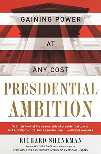 9780060930547: Presidential Ambition: Gaining Power At Any Cost