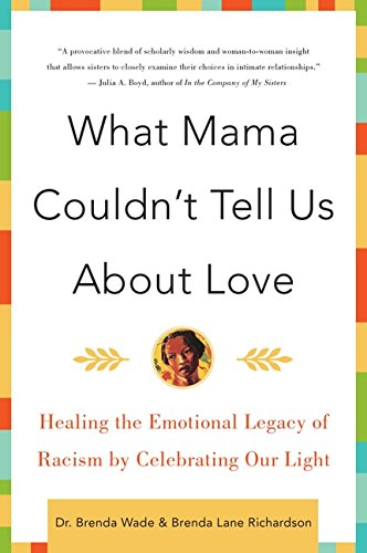 9780060930790: What Mama Couldn't Tell Us about Love: Healing the Emotional Legacy of Racism by Celebrating Our Light
