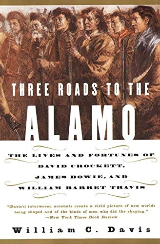 9780060930943: Three Roads to the Alamo: The Lives and Fortunes of David Crockett, James Bowie, and William Barret Travis