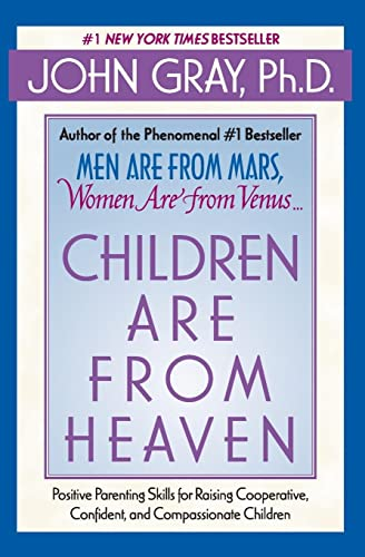 Children Are from Heaven: Positive Parenting Skills for Raising Cooperative, Confident, and ...