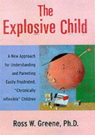9780060931025: The Explosive Child: A New Approach for Understanding and Parenting Easily Frustrated, Chronically Inflexible Children