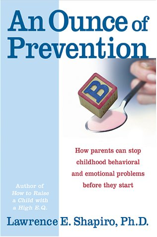 9780060931186: An Ounce of Prevention: How Parents Can Stop Childhood Behavioral and Emotional Problems Before They Start