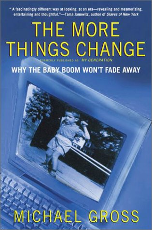 9780060931247: The More Things Change: Why the Baby Boom Won't Fade Away