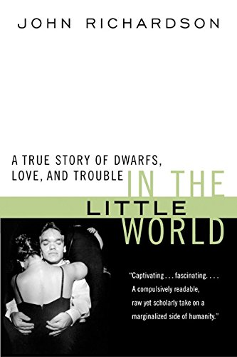 9780060931315: In the Little World: A True Story of Dwarfs, Love, and Trouble