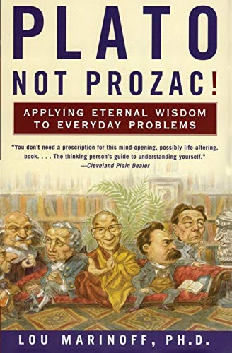 9780060931360: Plato, Not Prozac!: Applying Philosophy to Everyday Problems