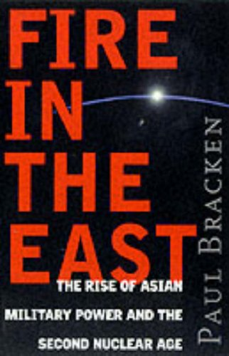9780060931551: Fire In the East: The Rise of Asian Military Power and the Second Nuclear Age