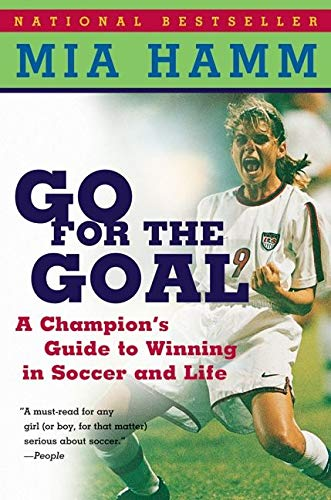 9780060931599: Go For the Goal: A Champion's Guide To Winning In Soccer And Life