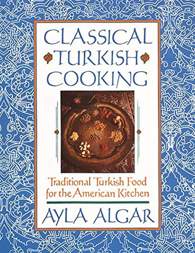 9780060931636: Classical Turkish Cooking: Traditional Turkish Food for the American Kitchen