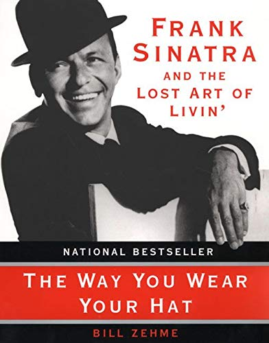 The Way You Wear Your Hat: Frank Sinatra and the Lost Art of Livin': Zehme, Bill