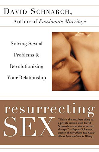 9780060931780: Resurrecting Sex: Solving Sexual Problems and Revolutionizing Your Relationship