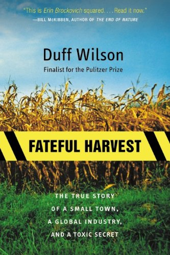 9780060931834: Fateful Harvest: The True Story of a Small Town, a Global Industry, and a Toxic Secret