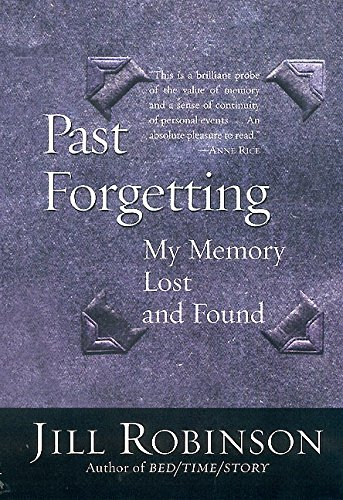 Past Forgetting: My Memory Lost and Found: Robinson, Jill