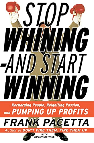 9780060932503: Stop Whining and Start Winning: Recharging People, Re-Igniting Passion, and Pumping Up Profits