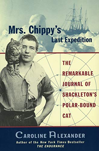 9780060932619: Mrs. Chippy's Last Expedition: The Remarkable Journal of Shackleton's Polar-Bound Cat