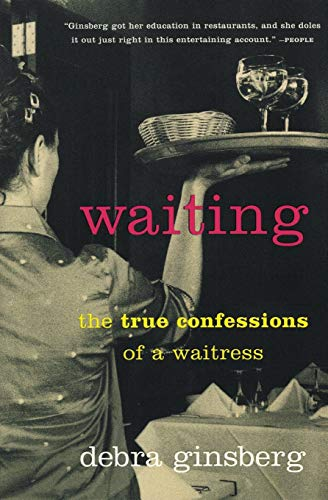 9780060932817: Waiting: The True Confessions of a Waitress