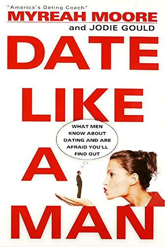 9780060932916: Date Like a Man: What Men Know About Dating and Are Afraid You'll Find Out