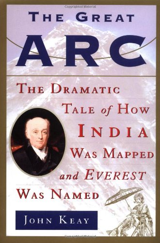 9780060932954: The Great Arc: The Dramatic Tale of How India Was Mapped and Everest Was Named