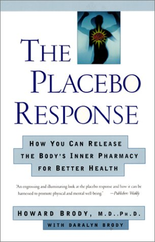 9780060932978: The Placebo Response: How You Can Release the Body's Inner Pharmacy for Better Health