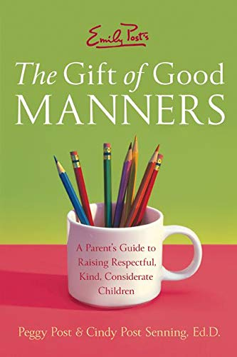 Emily Post's the Gift of Good Manners: A Parent's Guide to Raising Respectful, Kind, ...