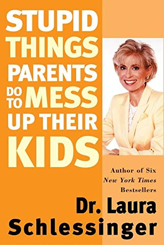 9780060933791: Stupid Things Parents Do To Mess Up Their Kids: Don't Have Them If You Won't Raise Them
