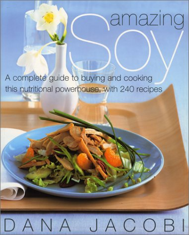 9780060933814: Amazing Soy: A Complete Guide to Buying and Cooking This Nutritional Powerhouse With 240 Recipes