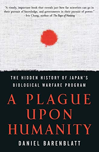 9780060933876: A Plague upon Humanity: The Hidden History of Japan's Biological Warfare Program