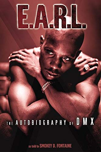 E.A.R.L. [Ever Always Real Life]. The Autobiography of DMX. As Told to Smokey D. Fontaine.