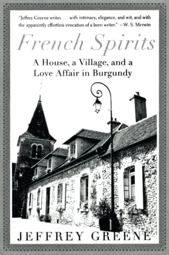 9780060934101: French Spirits: A House, a Village, and a Love Affair in Burgundy