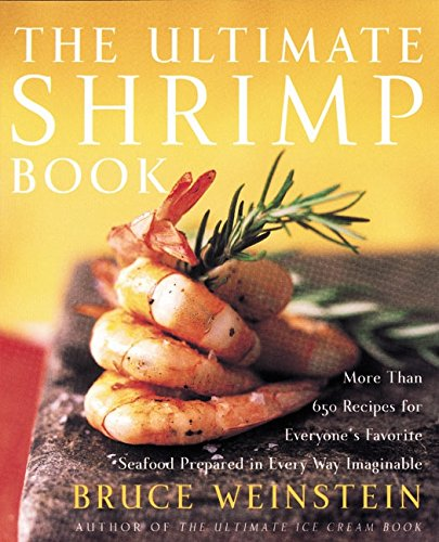 9780060934163: The Ultimate Shrimp Book: More than 650 Recipes for Everyone's Favorite Seafood Prepared in Every Way Imaginable