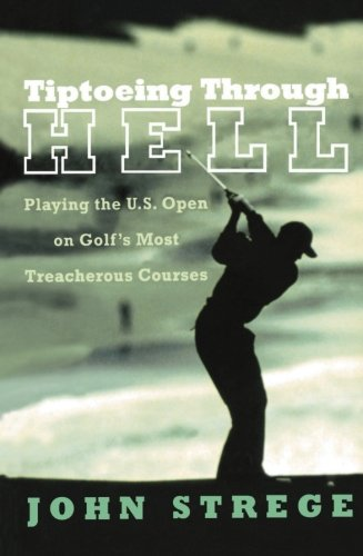 9780060934255: Tiptoeing Through Hell: Playing the U.S. Open on Golf's Most Treacherous Courses