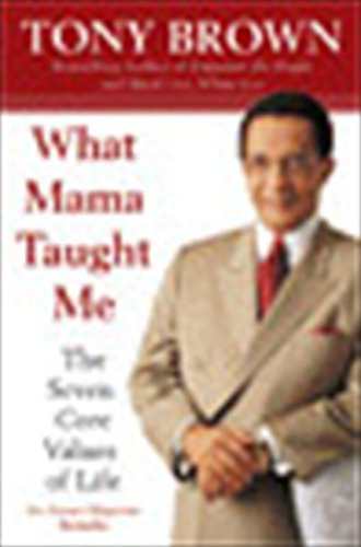 What Mama Taught Me: The Seven Core Values of Life (0060934301) by Tony Brown