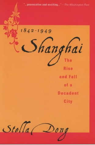 9780060934811: Shanghai: The Rise and Fall of a Decadent City 1842-1949