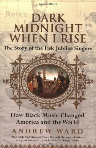 9780060934828: Dark Midnight When I Rise: The Story of the Fisk Jubilee Singers