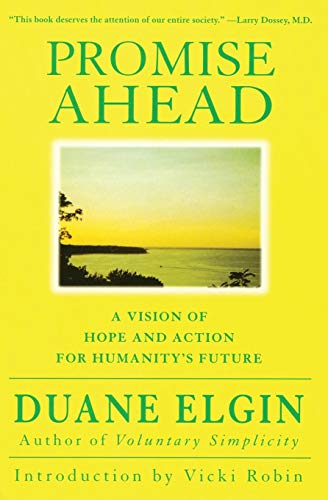 Promise Ahead: A Vision of Hope and Action for Humanity's Future: Elgin, Duane