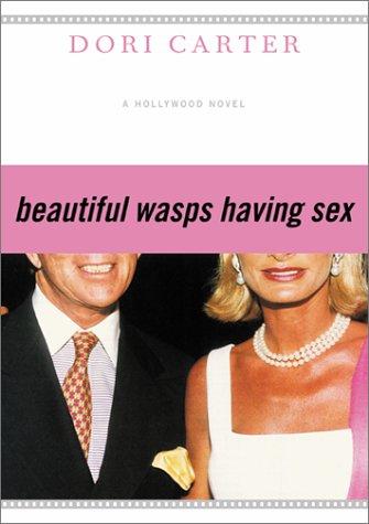 9780060935009: Beautiful Wasps Having Sex: A Hollywood Novel