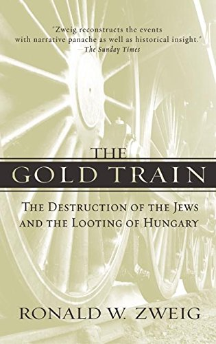 9780060935122: The Gold Train: The Destruction of the Jews and the Looting of Hungary