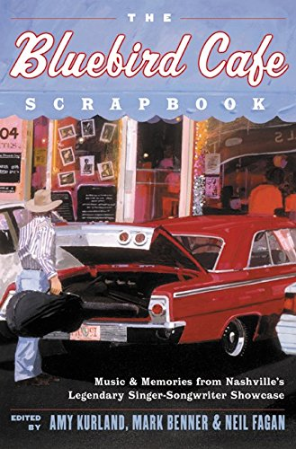 9780060935214: The Bluebird Cafe Scrapbook: Music and Memories from Nashville's Legendary Singer-Songwriter Showcase