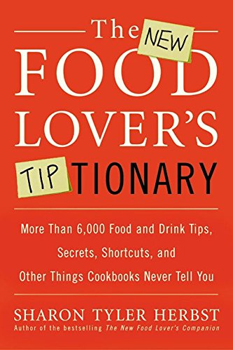 The New Food Lover's Tiptionary: More Than 6,000 Food and Drink Tips, Secrets, Shortcuts, and Other Things Cookbooks Never Tell You (0060935707) by Sharon Tyler Herbst