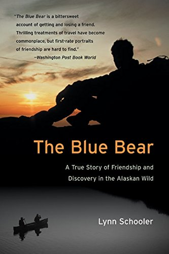 The Blue Bear: A True Story of Friendship and Discovery in the Alaskan Wild: Schooler, Lynn