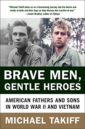 9780060935771: Brave Men, Gentle Heroes: American Fathers and Sons in World War II and Vietnam