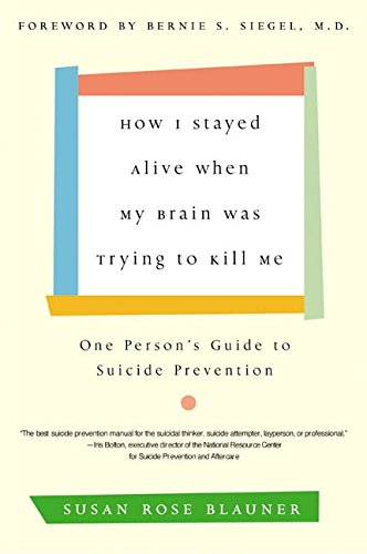 9780060936211: How I Stayed Alive When My Brain Was Trying to Kill Me: One Person's Guide to Suicide Prevention