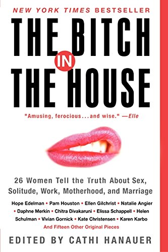 9780060936464: The Bitch in the House: 26 Women Tell the Truth about Sex, Solitude, Work, Motherhood, and Marriage