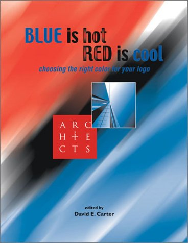 9780060936563: Blue is Hot, Red is Cool: Choosing the Right Color for Your LOGO