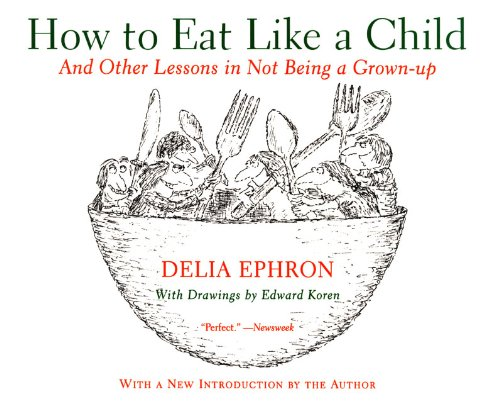 9780060936754: How to Eat Like a Child: And Other Lessons in Not Being a Grown-up