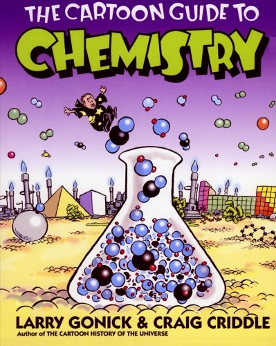 The Cartoon Guide to Chemistry: Larry Gonick