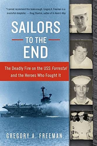9780060936907: Sailors to the End: The Deadly Fire on the USS Forrestal and the Heroes Who Fought It